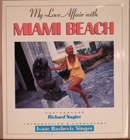 MY LOVE AFFAIR WITH MIAMI BEACH, Photographs by Richard Nagler, Introduction and Commentary by Isaac Bashevis Singer (Simon & Schuster, New York, 1991)