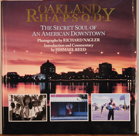 OAKLAND RHAPSODY: The Secret Soul of an American Downtown, Photographs by Richard Nagler, Introduction and Commentary by Ishmael Reed (North Atlantic Books, Berkeley, California, 1995)