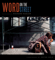 WORD ON THE STREET, Photographs by Richard Nagler, Foreword by Peter Selz, (Heyday Books, Berkeley, California, 2010)